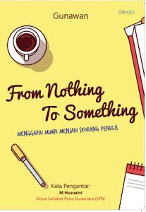FROM NOTHING TO SOMETHING, Menggapai Mimpi Menjadi Seorang Penulis