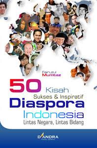 50 Kisah Sukses dan Inspiratif Diaspora Indonesia; Lintas Negara, Lintas Bidang