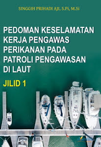 Pedoman keselamatan kerja pengawas perikanan pada patroli pengawasan di laut jilid I